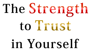 The Strength to Trust in Yourself